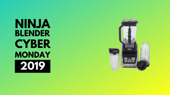 Ninja Blender Cyber Monday 2019