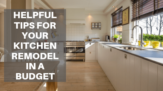 Helpful Tips for Your Kitchen Remodel in a Budget