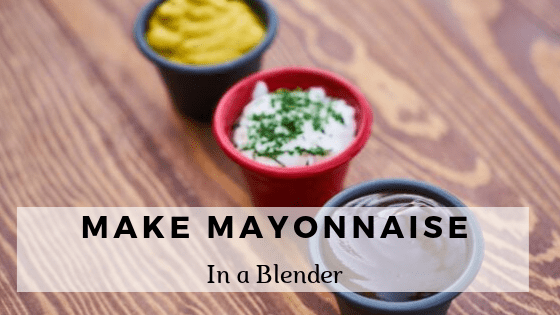How to make mayonnaise in a blender