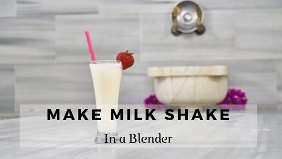 How to make milkshake in a Blender