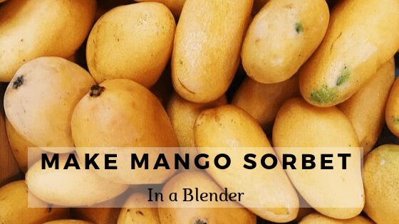 make mango sorbet in a blender