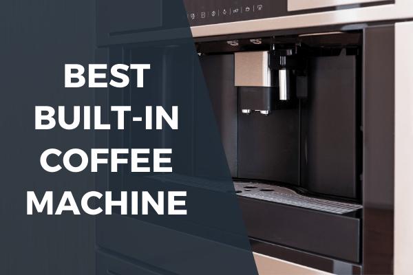 Best Built in Coffee Machine