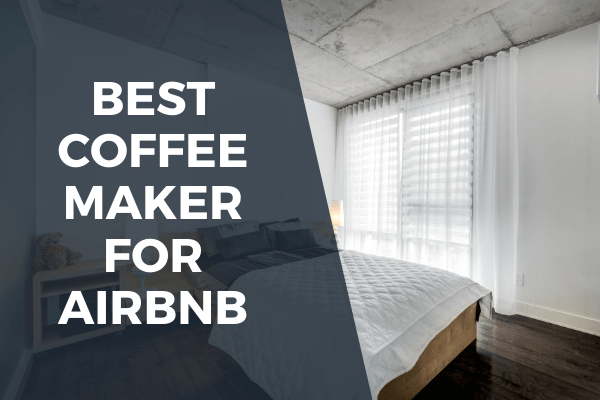 Best coffee maker for airbnb