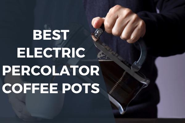 Best electric percolator coffee pots