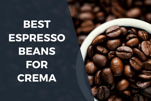 Best espresso beans for crema