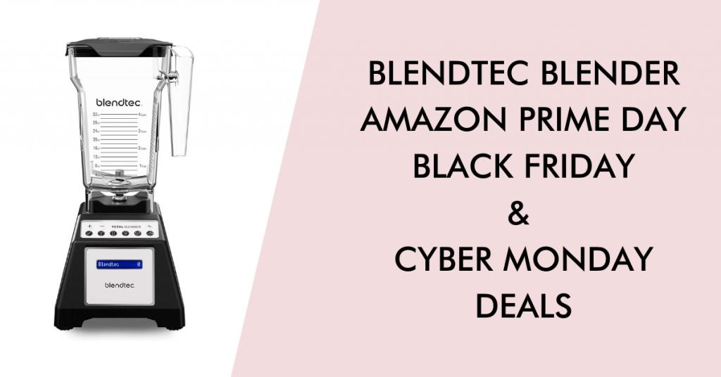 Blendtec black friday cyber monday prime day deals