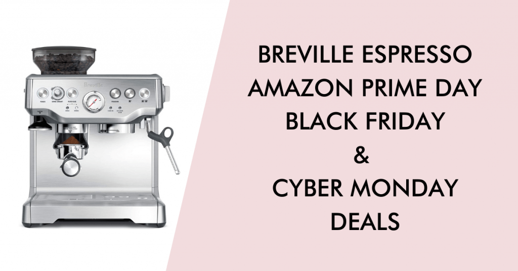 Breville espresso machine black friday cyber monday prime day deals