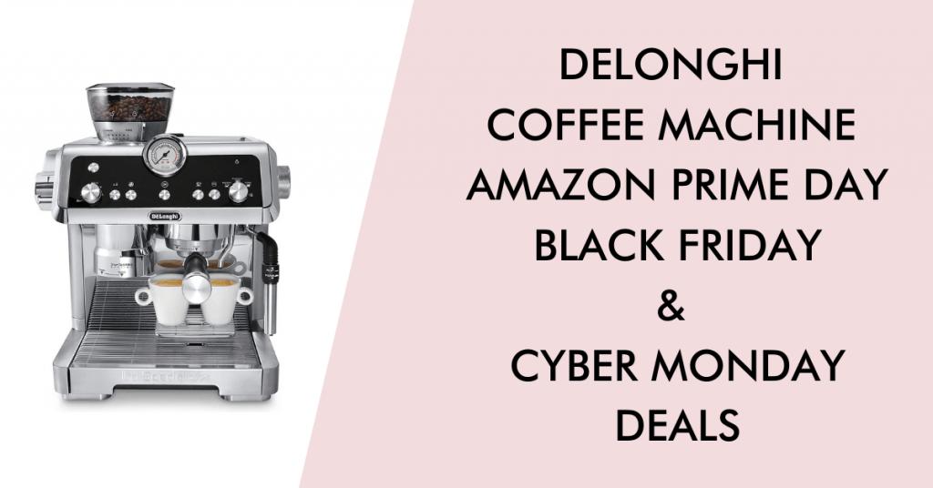 Delonghi espresso machine black friday cyber monday prime day deals