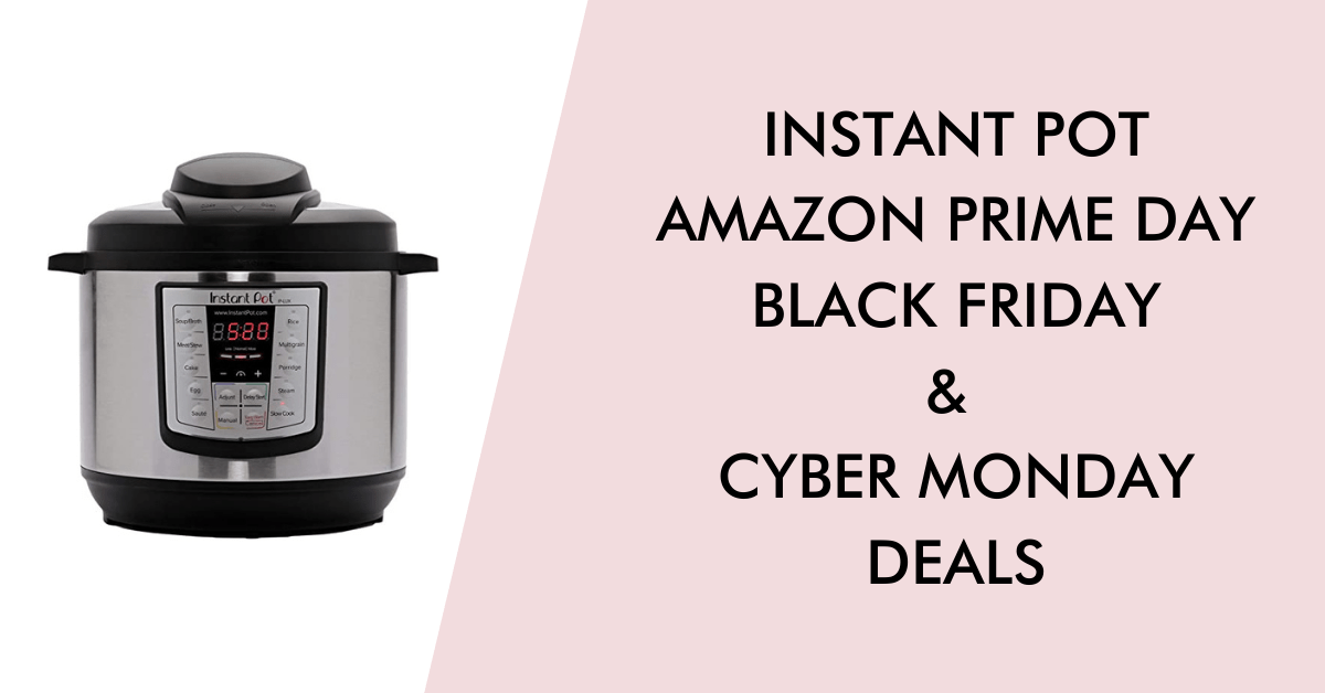 Instant pot black friday cyber monday prime day deals