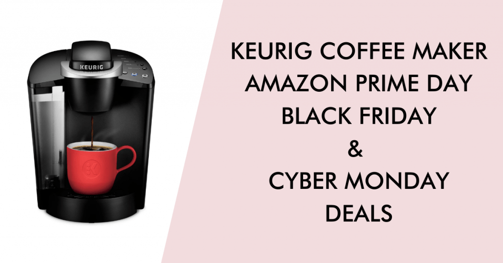 Keurig black friday cyber monday prime day deals