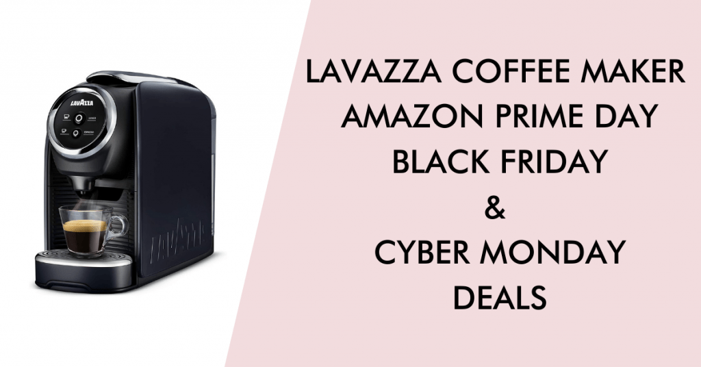 Lavazza black friday cyber monday prime day deals