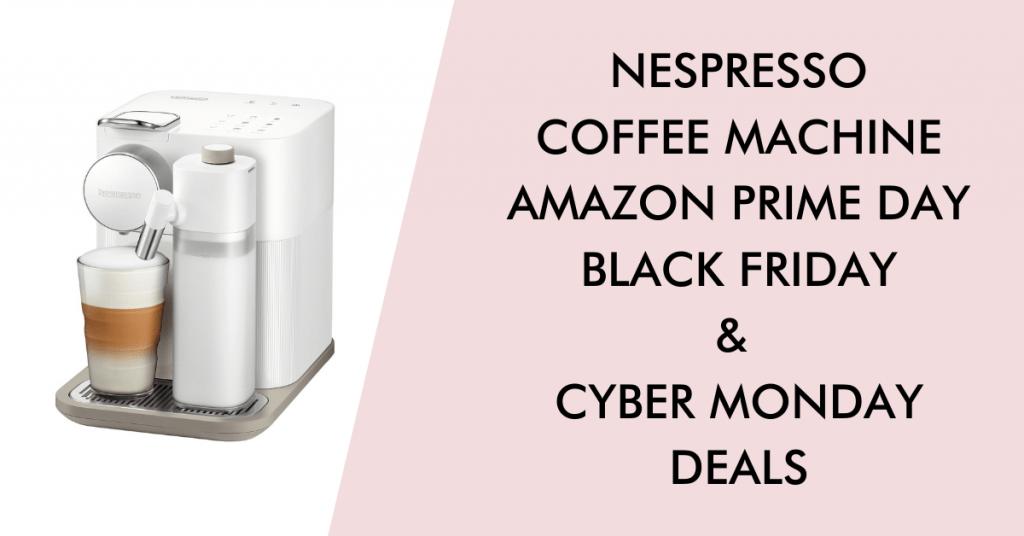 Nespresso black friday cyber monday prime day deals