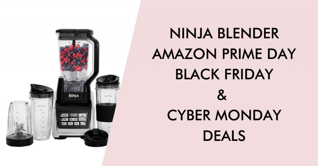 Ninja blender black friday cyber monday prime day deals