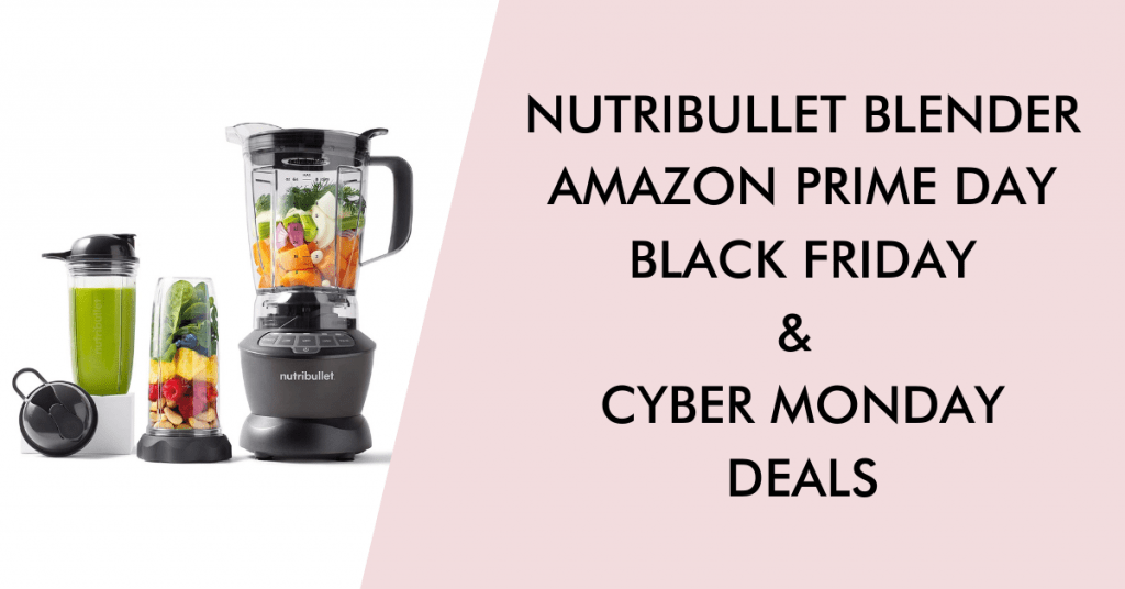 Nutribullet blender black friday cyber monday prime day deals