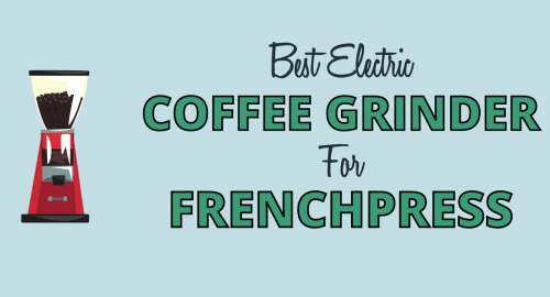 Best Electric coffee grinder for frenchpress